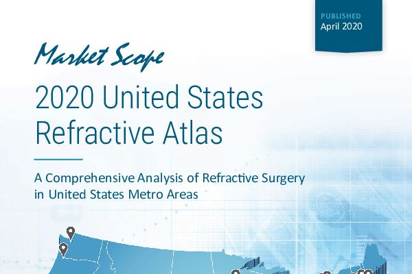 2020 United States Refractive Atlas Featuring the Market Scope Exclusive MedOp Index™ Analysis, April, 2020